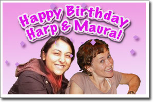 Happy Birthday Harp & Maura!